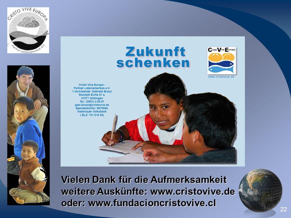 22 Vielen Dank für die Aufmerksamkeit weitere Auskünfte: www.cristovive.de oder: www.fundacioncristovive.cl