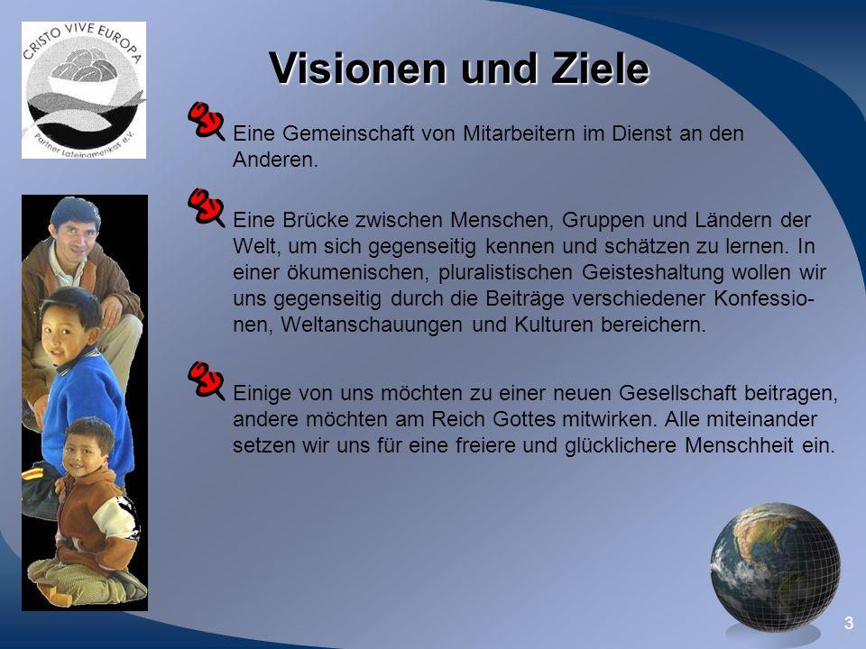 3 Visionen und Ziele Eine Gemeinschaft von Mitarbeitern im Dienst an den Anderen. Eine Brücke zwischen Menschen, Gruppen und Ländern der Welt, um sich