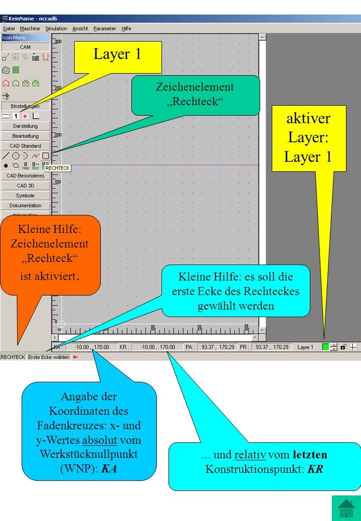 aktiver Layer: Layer 1 Zeichenelement Rechteck Kleine Hilfe: Zeichenelement Rechteck ist aktiviert. Kleine Hilfe: es soll die erste Ecke des Rechtecke