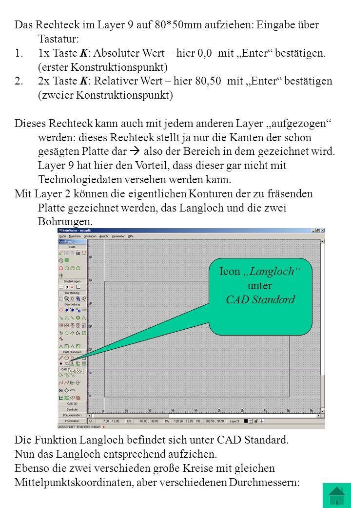 Das Rechteck im Layer 9 auf 80*50mm aufziehen: Eingabe über Tastatur: 1.1x Taste K: Absoluter Wert – hier 0,0 mit Enter bestätigen. (erster Konstrukti