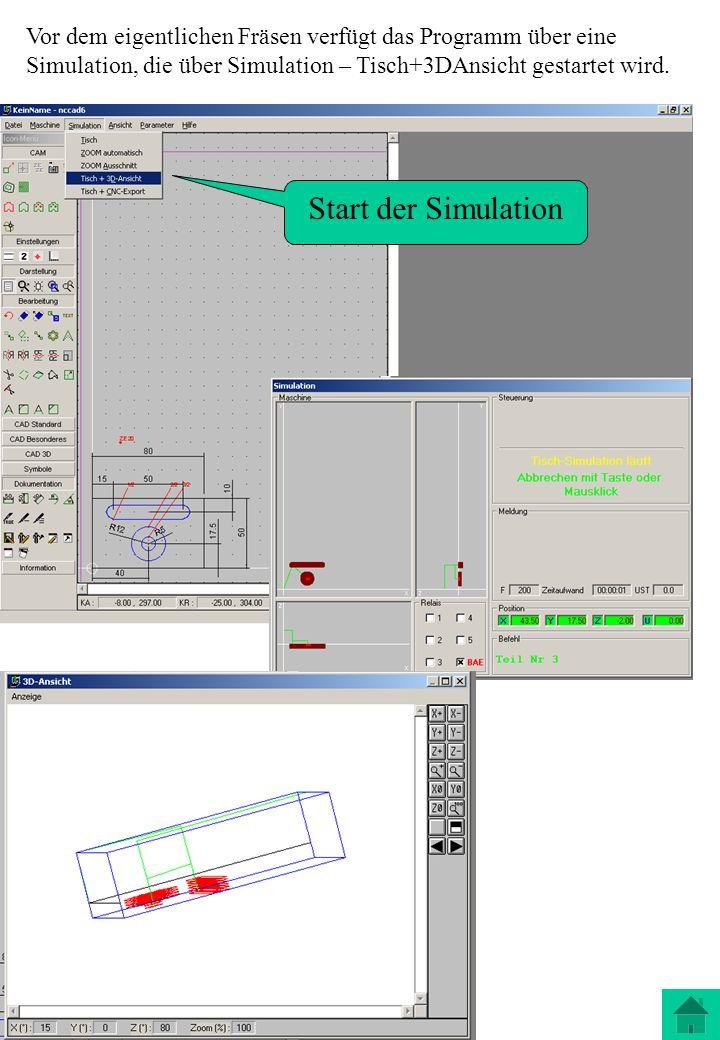 Vor dem eigentlichen Fräsen verfügt das Programm über eine Simulation, die über Simulation – Tisch+3DAnsicht gestartet wird. Start der Simulation