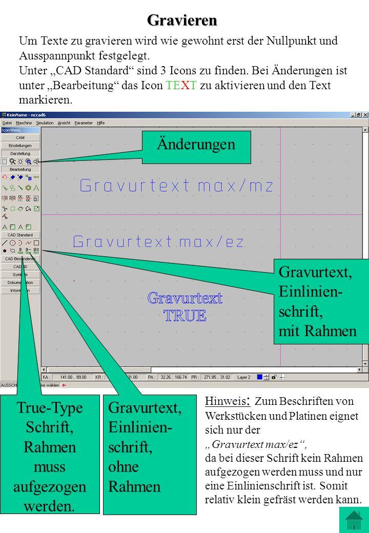 Gravieren Gravurtext, Einlinien- schrift, ohne Rahmen True-Type Schrift, Rahmen muss aufgezogen werden. Um Texte zu gravieren wird wie gewohnt erst de