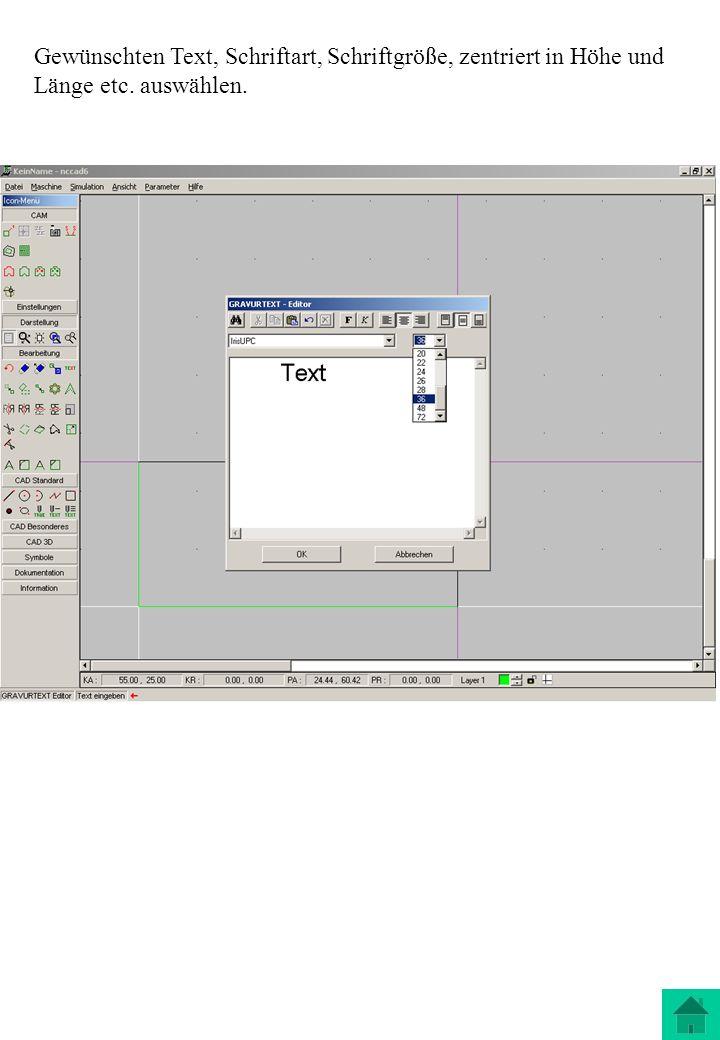Gewünschten Text, Schriftart, Schriftgröße, zentriert in Höhe und Länge etc. auswählen.