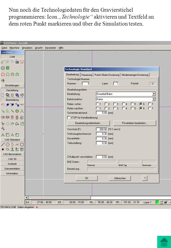 Nun noch die Technologiedaten für den Gravierstichel programmieren: Icon Technologie aktivieren und Textfeld an dem roten Punkt markieren und über die