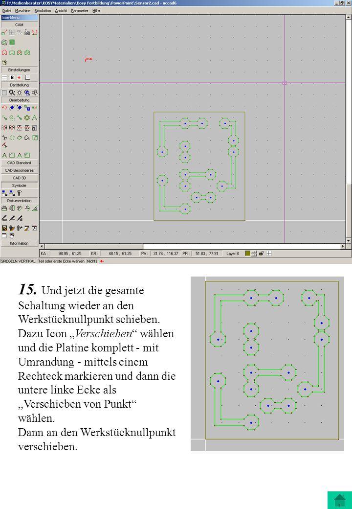 15. Und jetzt die gesamte Schaltung wieder an den Werkstücknullpunkt schieben. Dazu Icon Verschieben wählen und die Platine komplett - mit Umrandung -