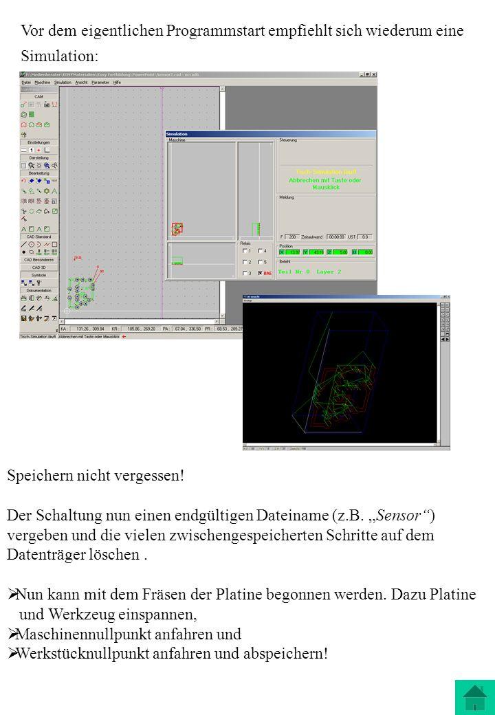 Vor dem eigentlichen Programmstart empfiehlt sich wiederum eine Simulation: Speichern nicht vergessen! Der Schaltung nun einen endgültigen Dateiname (
