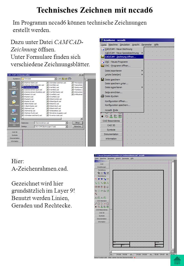 Technisches Zeichnen mit nccad6 Im Programm nccad6 können technische Zeichnungen erstellt werden. Dazu unter Datei CAM/CAD- Zeichnung öffnen. Unter Fo