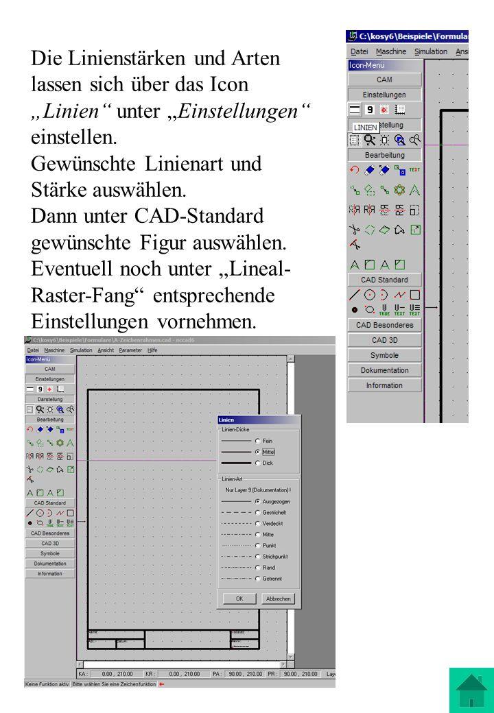 Die Linienstärken und Arten lassen sich über das Icon Linien unter Einstellungen einstellen. Gewünschte Linienart und Stärke auswählen. Dann unter CAD