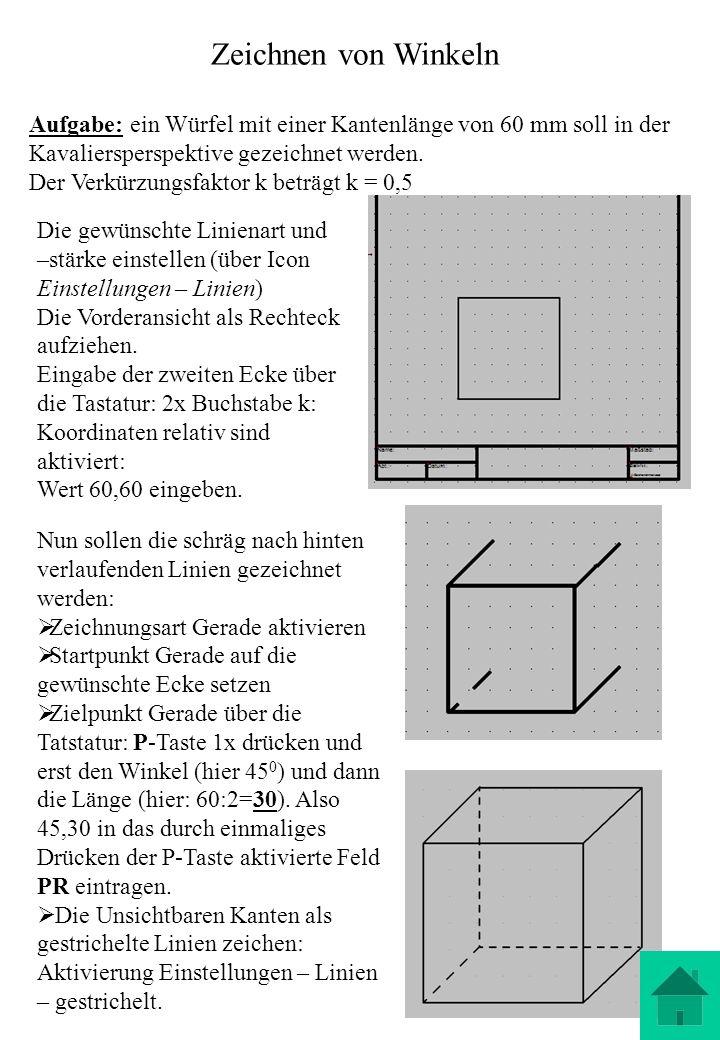 Zeichnen von Winkeln Aufgabe: ein Würfel mit einer Kantenlänge von 60 mm soll in der Kavaliersperspektive gezeichnet werden. Der Verkürzungsfaktor k b