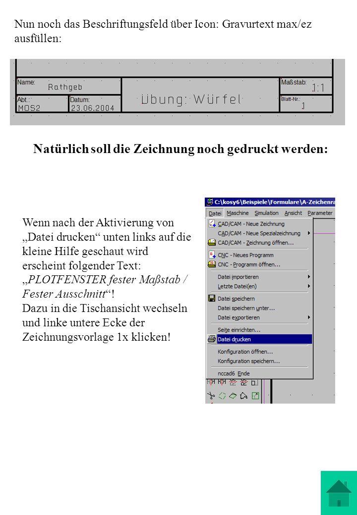 Nun noch das Beschriftungsfeld über Icon: Gravurtext max/ez ausfüllen: Natürlich soll die Zeichnung noch gedruckt werden: Wenn nach der Aktivierung vo