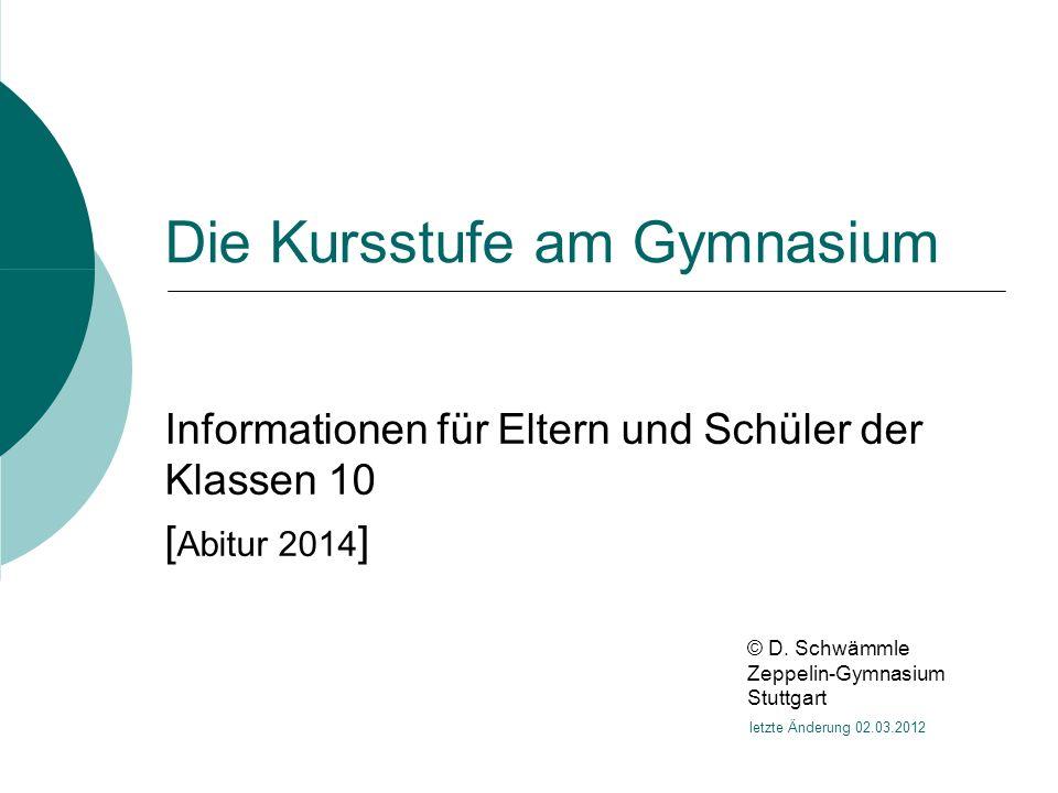 Die Kursstufe am Gymnasium Informationen für Eltern und Schüler der Klassen 10 [ Abitur 2014 ] © D.