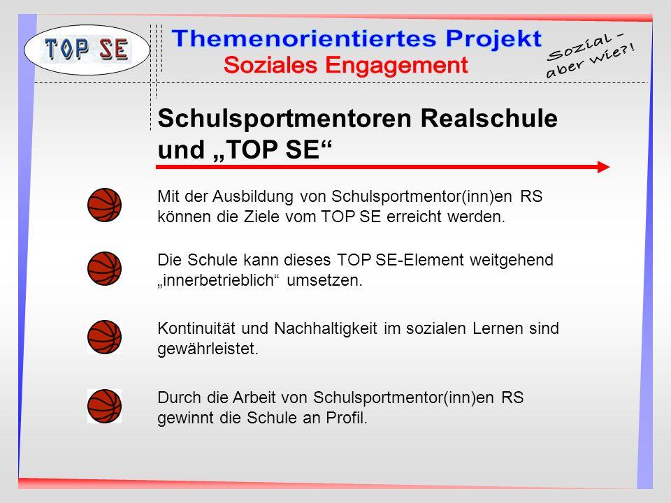 Schulsportmentoren Realschule und TOP SE Mit der Ausbildung von Schulsportmentor(inn)en RS können die Ziele vom TOP SE erreicht werden. Die Schule kan
