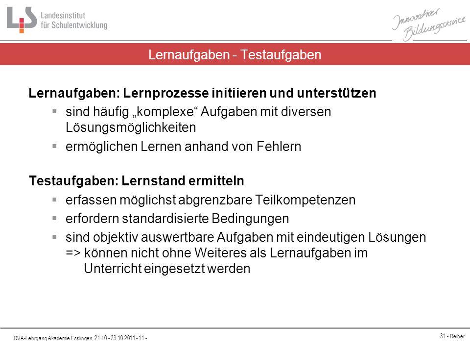 Platzhalter DVA-Lehrgang Akademie Esslingen, 21.10.- 23.10.2011 - 11 - 31 - Reiber Lernaufgaben - Testaufgaben Lernaufgaben: Lernprozesse initiieren u