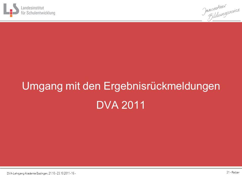 Platzhalter DVA-Lehrgang Akademie Esslingen, 21.10.- 23.10.2011 - 16 - 31 - Reiber Umgang mit den Ergebnisrückmeldungen DVA 2011