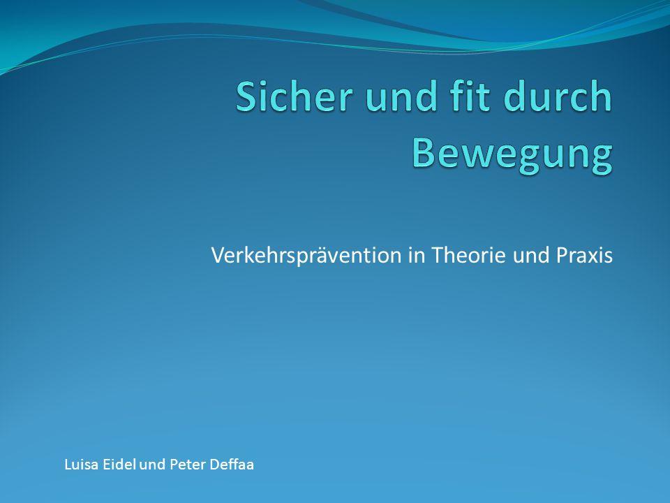Verkehrsprävention in Theorie und Praxis Luisa Eidel und Peter Deffaa
