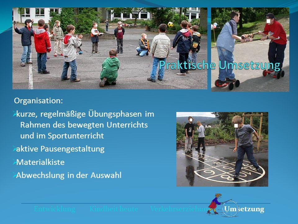 Organisation: kurze, regelmäßige Übungsphasen im Rahmen des bewegten Unterrichts und im Sportunterricht aktive Pausengestaltung Materialkiste Abwechsl
