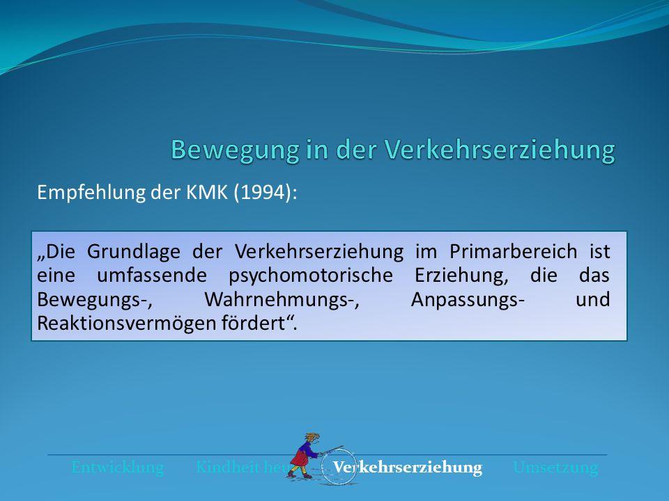Empfehlung der KMK (1994): Die Grundlage der Verkehrserziehung im Primarbereich ist eine umfassende psychomotorische Erziehung, die das Bewegungs-, Wa