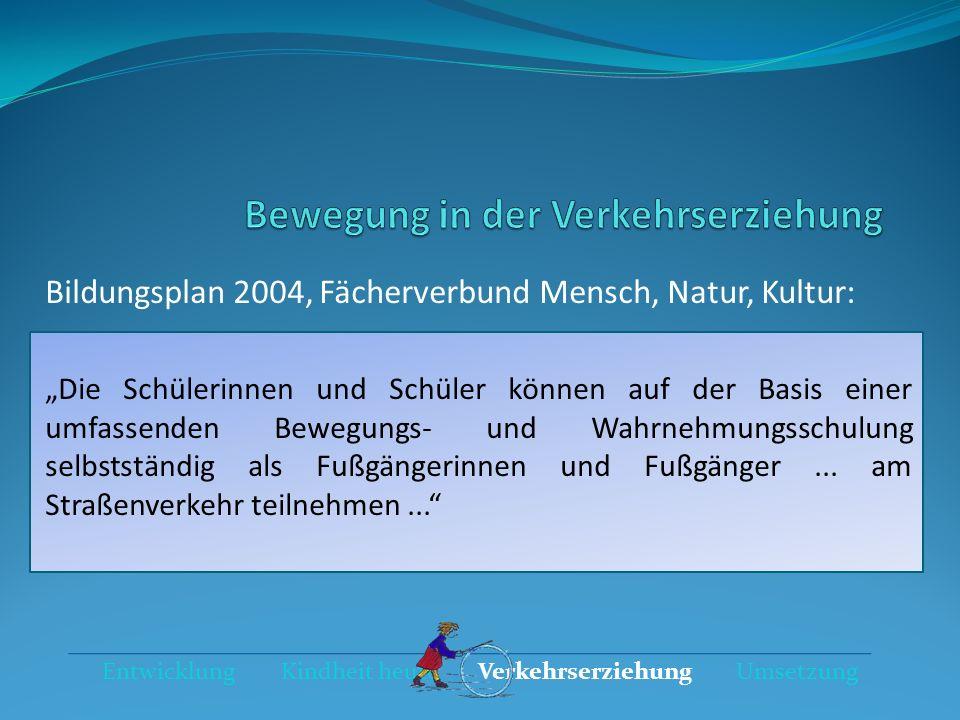 Bildungsplan 2004, Fächerverbund Bewegung, Spiel und Sport: Die im Grundschulalter erworbenen koordinativen Fähigkeiten sind von großer Bedeutung für alle Bewegungshandlungen und für die Bewegungssicherheit, insbesondere im Straßenverkehr.