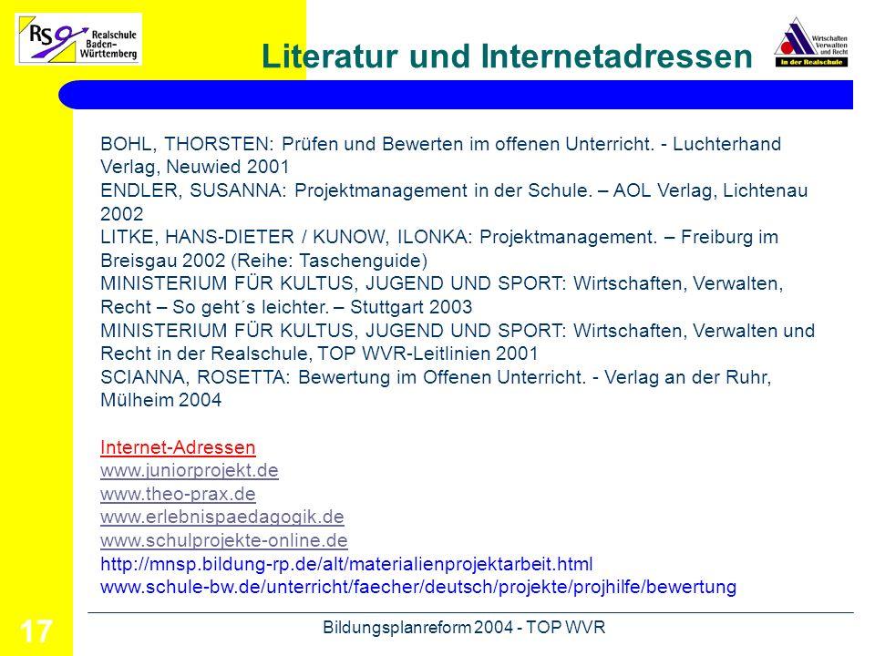 Bildungsplanreform 2004 - TOP WVR 17 Literatur und Internetadressen BOHL, THORSTEN: Prüfen und Bewerten im offenen Unterricht. - Luchterhand Verlag, N