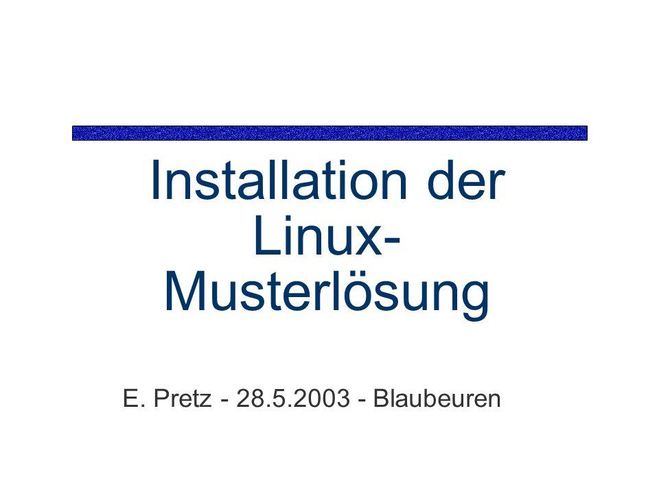 Installation der Linux- Musterlösung E. Pretz - 28.5.2003 - Blaubeuren