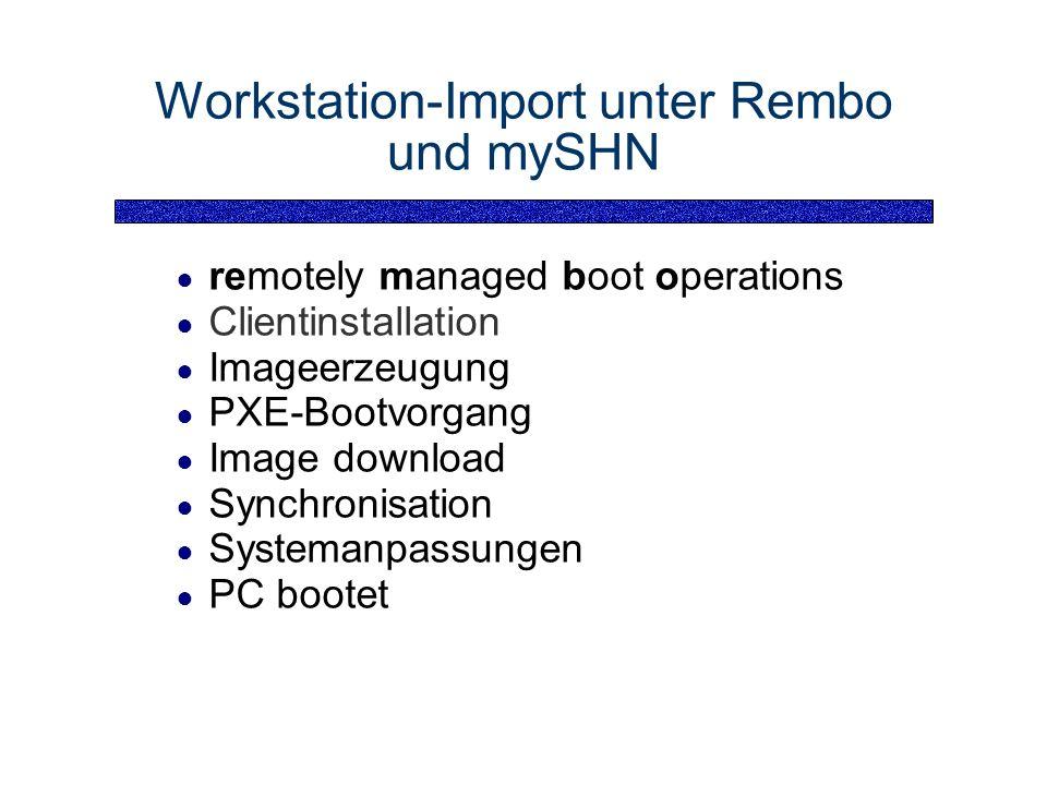 Workstation-Import unter Rembo und mySHN remotely managed boot operations Clientinstallation Imageerzeugung PXE-Bootvorgang Image download Synchronisation Systemanpassungen PC bootet