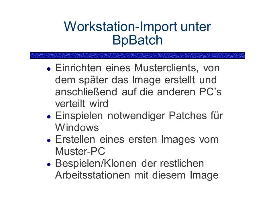 Workstation-Import unter BpBatch Einrichten eines Musterclients, von dem später das Image erstellt und anschließend auf die anderen PCs verteilt wird Einspielen notwendiger Patches für Windows Erstellen eines ersten Images vom Muster-PC Bespielen/Klonen der restlichen Arbeitsstationen mit diesem Image