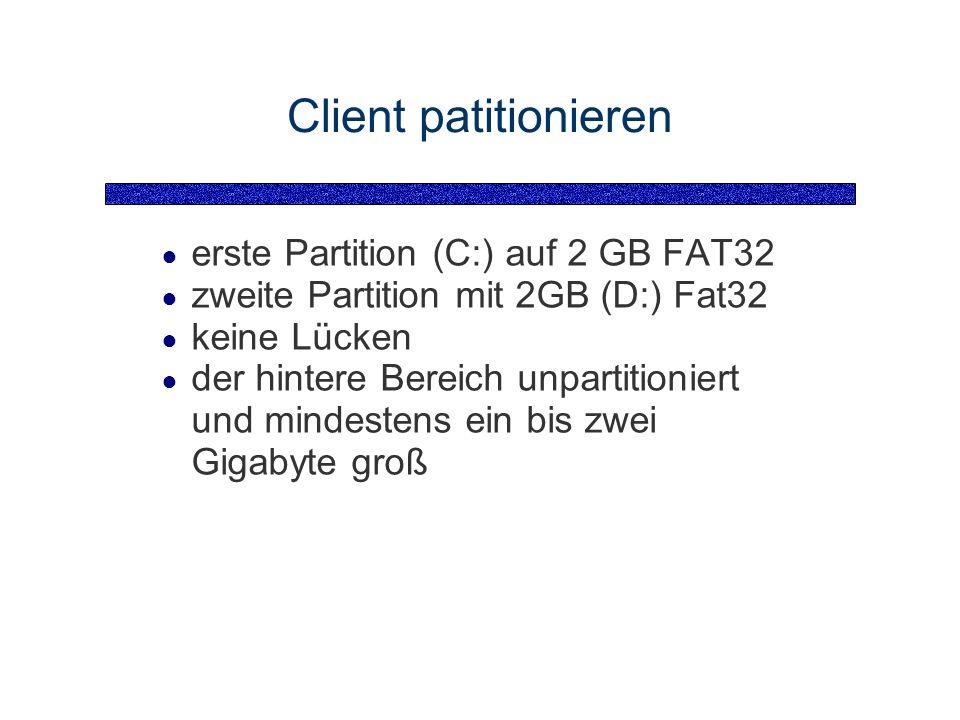 Client patitionieren erste Partition (C:) auf 2 GB FAT32 zweite Partition mit 2GB (D:) Fat32 keine Lücken der hintere Bereich unpartitioniert und mindestens ein bis zwei Gigabyte groß