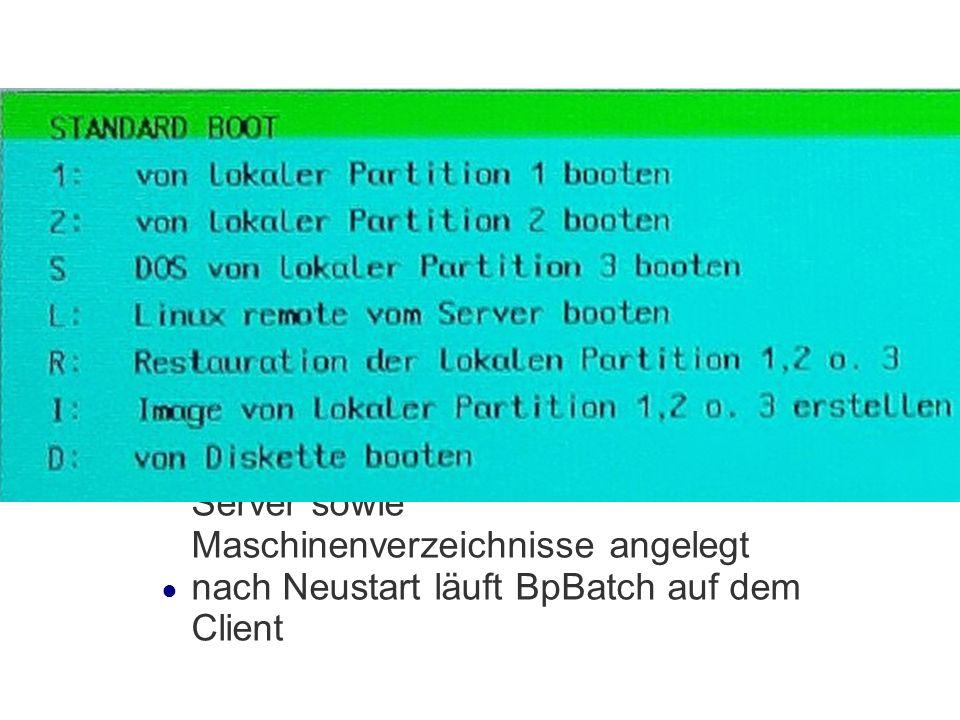 Importskript Aufruf des Skriptes: /var/machines/pxeclient/tmp/pxe/ import_workstations generiert die Datei /etc/dhcpd.conf und startet den DHCP-Server neu Eintragungen im DNS- und NFS- Server sowie Maschinenverzeichnisse angelegt nach Neustart läuft BpBatch auf dem Client