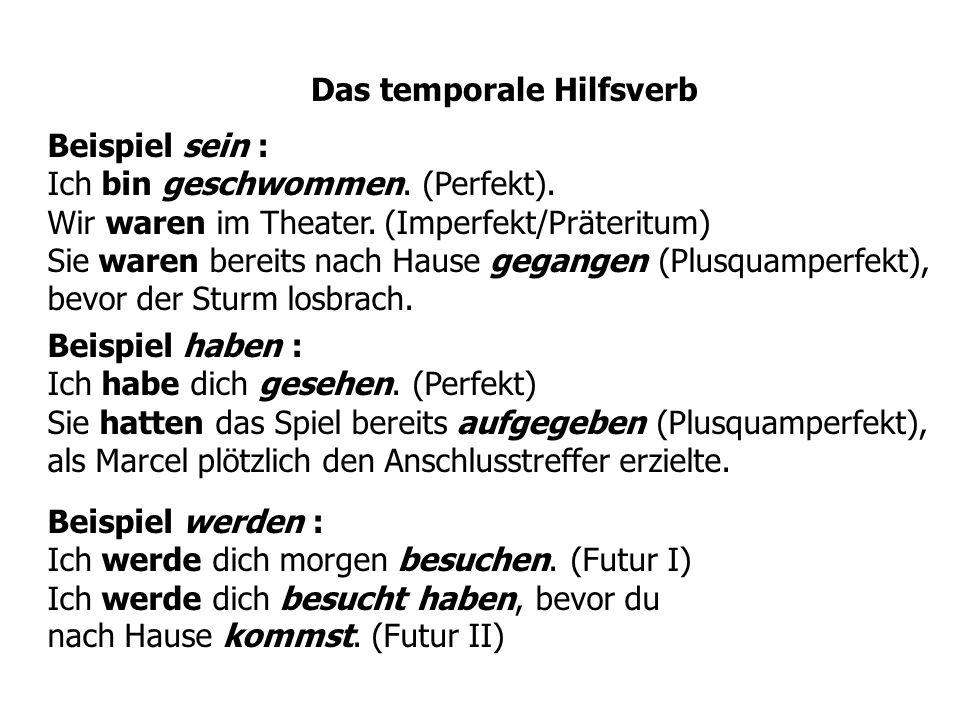 Das temporale Hilfsverb Beispiel sein : Ich bin geschwommen. (Perfekt). Wir waren im Theater. (Imperfekt/Präteritum) Sie waren bereits nach Hause gega