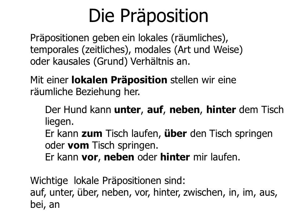 Die Präposition Präpositionen geben ein lokales (räumliches), temporales (zeitliches), modales (Art und Weise) oder kausales (Grund) Verhältnis an. Mi