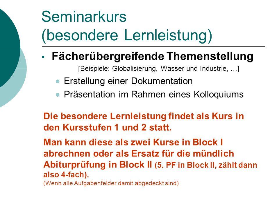 Seminarkurs (besondere Lernleistung) Fächerübergreifende Themenstellung [Beispiele: Globalisierung, Wasser und Industrie, …] Erstellung einer Dokument
