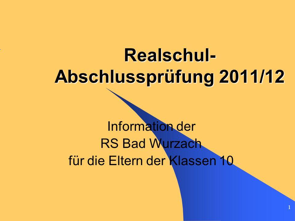 1 Realschul- Abschlussprüfung 2011/12 Information der RS Bad Wurzach für die Eltern der Klassen 10