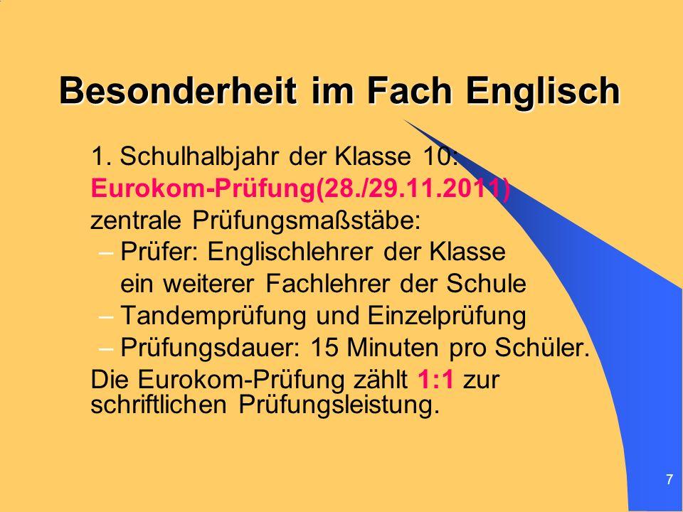7 Besonderheit im Fach Englisch 1. Schulhalbjahr der Klasse 10: Eurokom-Prüfung(28./29.11.2011) zentrale Prüfungsmaßstäbe: –Prüfer: Englischlehrer der