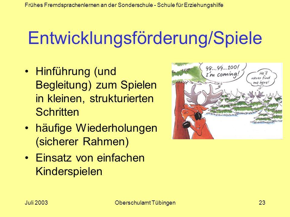 Frühes Fremdsprachenlernen an der Sonderschule - Schule für Erziehungshilfe Juli 2003Oberschulamt Tübingen23 Entwicklungsförderung/Spiele Hinführung (