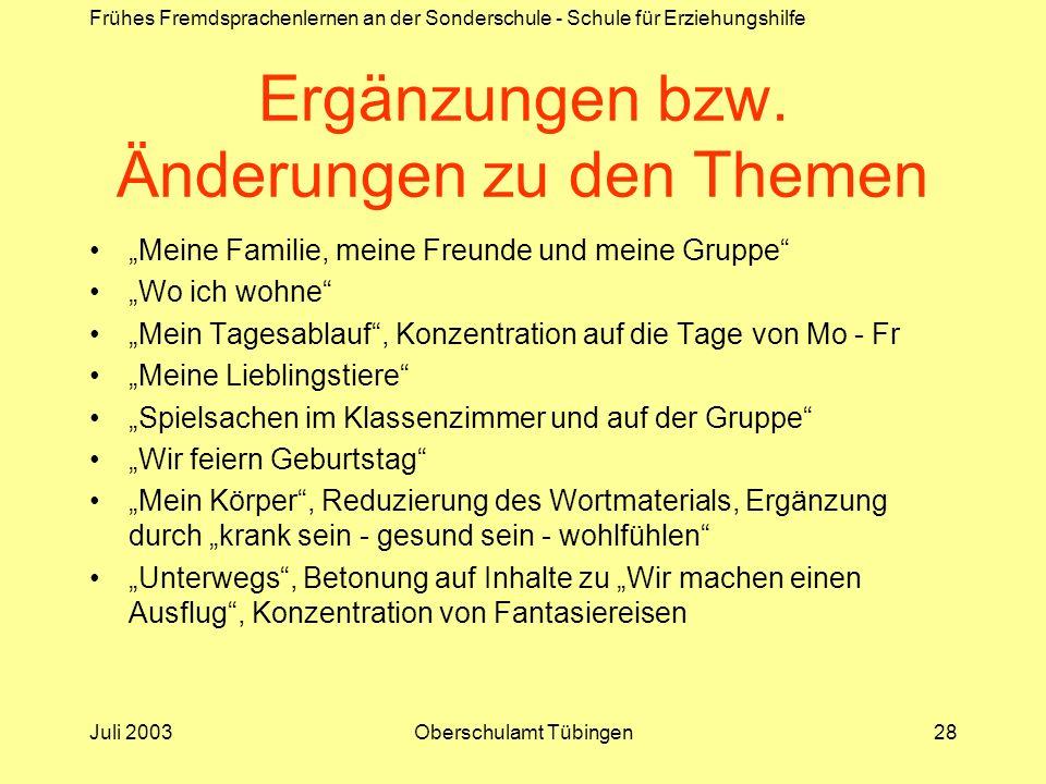Frühes Fremdsprachenlernen an der Sonderschule - Schule für Erziehungshilfe Juli 2003Oberschulamt Tübingen28 Ergänzungen bzw. Änderungen zu den Themen