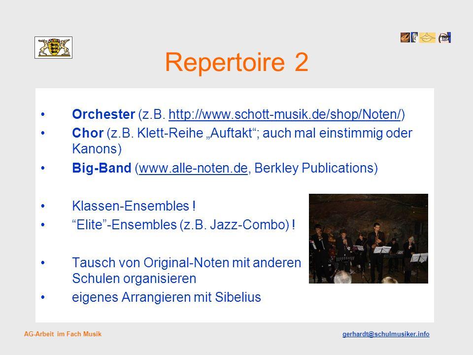 Repertoire 2 Orchester (z.B. http://www.schott-musik.de/shop/Noten/)http://www.schott-musik.de/shop/Noten/ Chor (z.B. Klett-Reihe Auftakt; auch mal ei