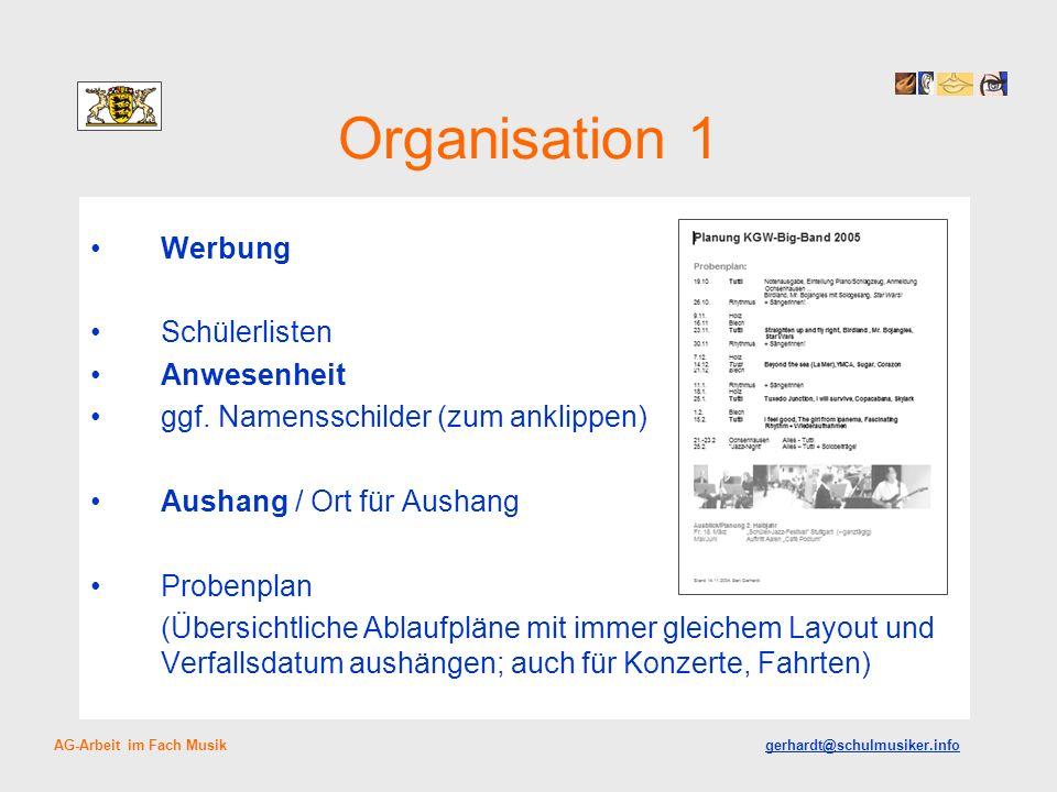 Organisation 1 Werbung Schülerlisten Anwesenheit ggf. Namensschilder (zum anklippen) Aushang / Ort für Aushang Probenplan (Übersichtliche Ablaufpläne