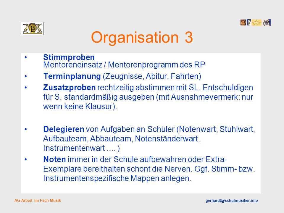 Organisation 3 Stimmproben Mentoreneinsatz / Mentorenprogramm des RP Terminplanung (Zeugnisse, Abitur, Fahrten) Zusatzproben rechtzeitig abstimmen mit SL.