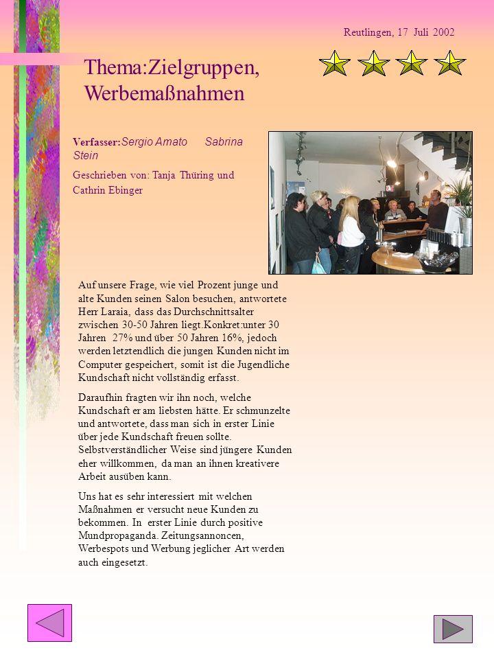Reutlingen, 17 Juli 2002 Thema:Zielgruppen, Werbemaßnahmen Verfasser: Sergio AmatoSabrina Stein Geschrieben von: Tanja Thüring und Cathrin Ebinger Auf