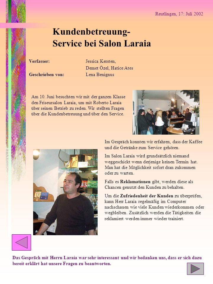 Reutlingen, 17: Juli 2002 Kundenbetreuung- Service bei Salon Laraia Verfasser:Jessica Kersten, Demet Özel, Hatice Ates Geschrieben von:Lena Benignus A