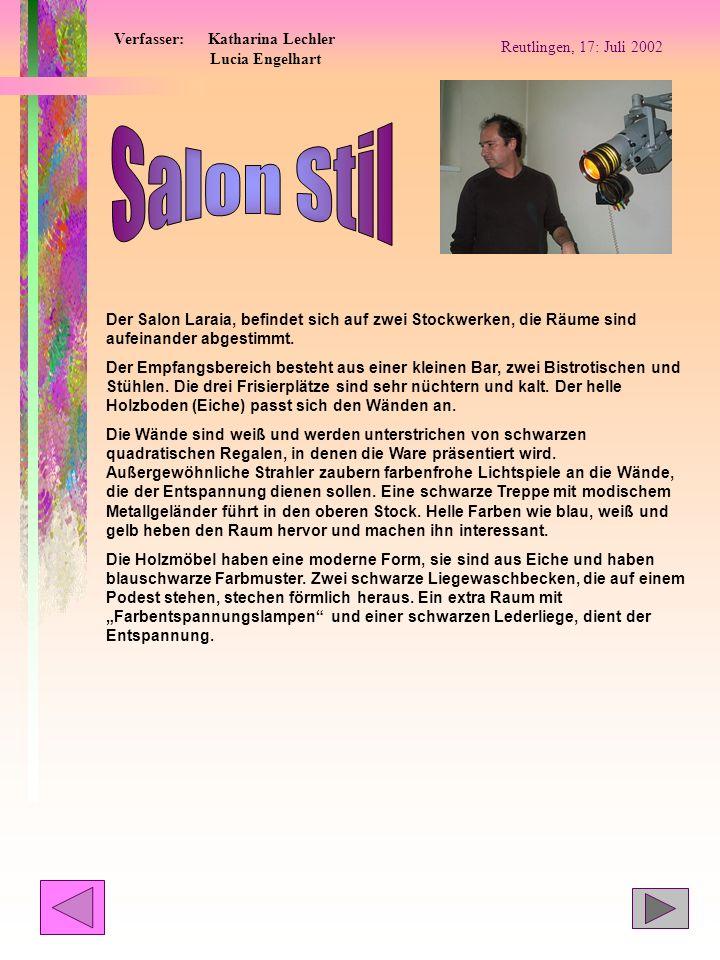 Reutlingen, 17: Juli 2002 Verfasser: Katharina Lechler Lucia Engelhart Der Salon Laraia, befindet sich auf zwei Stockwerken, die Räume sind aufeinande