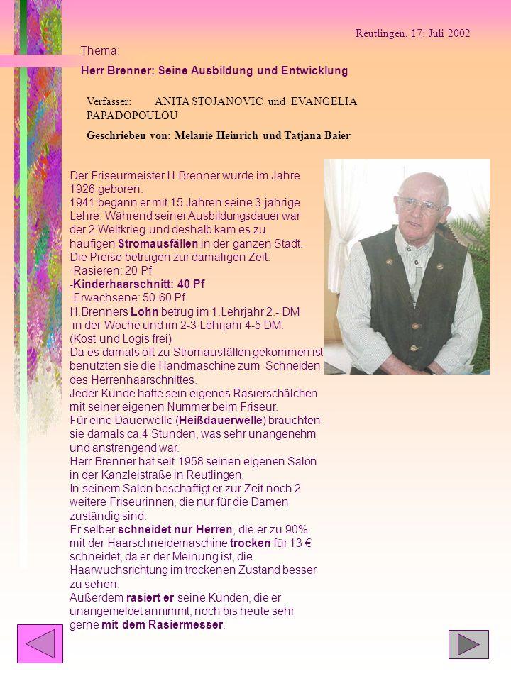 Reutlingen, 17: Juli 2002 Thema: Herr Brenner: Seine Ausbildung und Entwicklung Verfasser: ANITA STOJANOVIC und EVANGELIA PAPADOPOULOU Geschrieben von