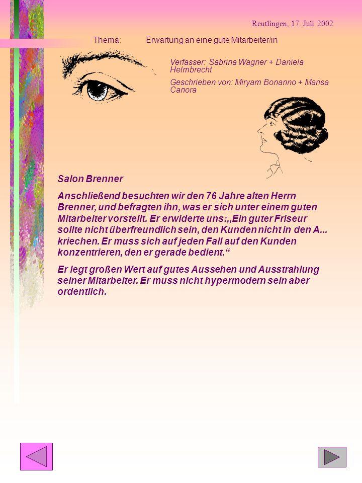 Reutlingen, 17: Juli 2002 Thema: Haarschneidetechniken Verfasser:Nadine Traub, Bukurije Dervodeli Geschrieben von: Melanie und Tatjana Am Montag, 10.Juni 2002 besuchten wir zwei verschiedene Friseursalons.