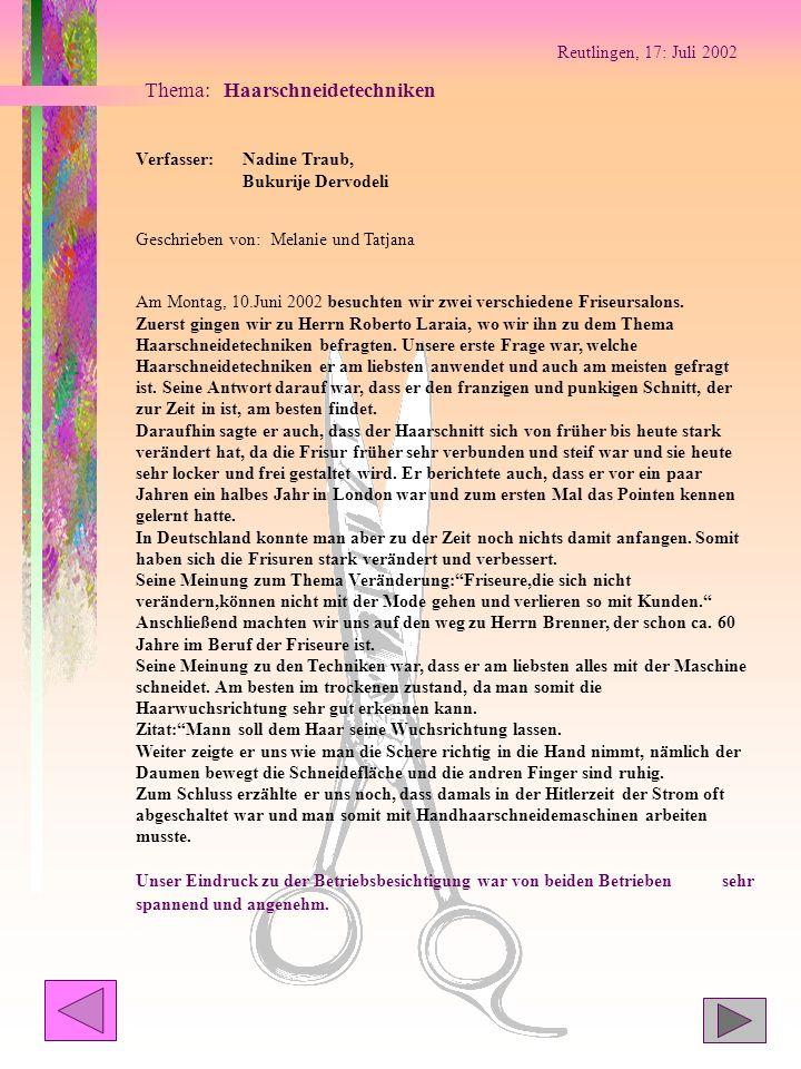 Reutlingen, 17: Juli 2002 Thema: Haarschneidetechniken Verfasser:Nadine Traub, Bukurije Dervodeli Geschrieben von: Melanie und Tatjana Am Montag, 10.J