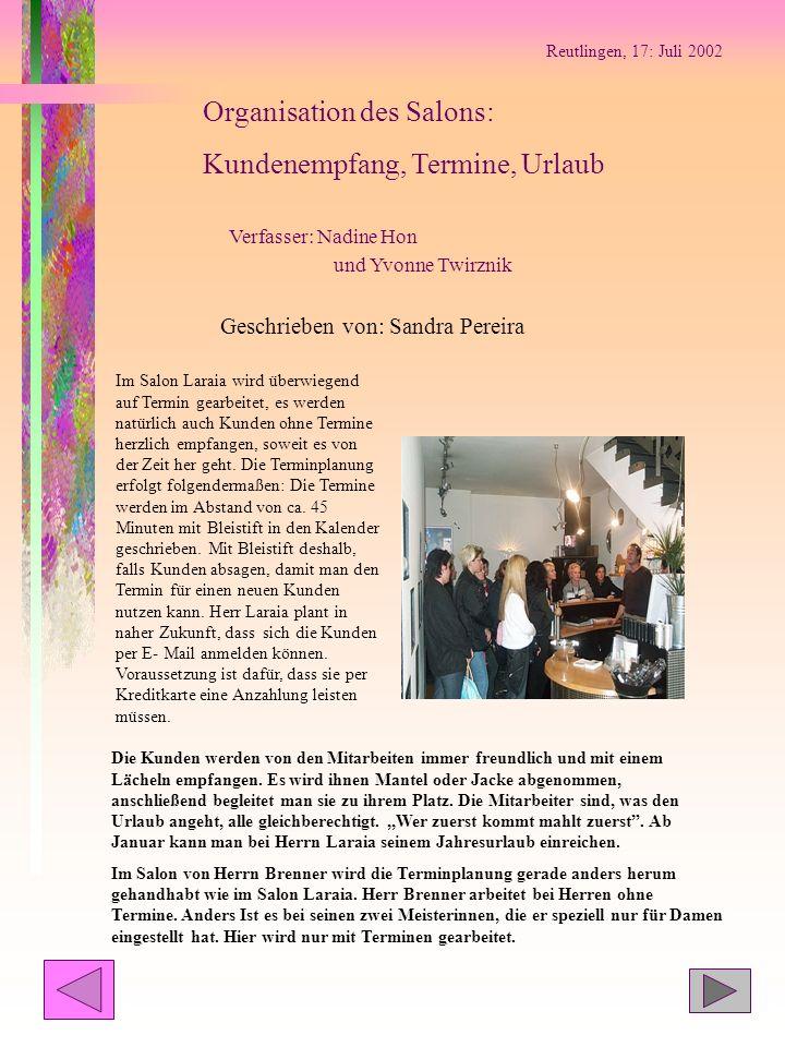 Reutlingen, 17: Juli 2002 Organisation des Salons: Kundenempfang, Termine, Urlaub Verfasser: Nadine Hon und Yvonne Twirznik Geschrieben von: Sandra Pe
