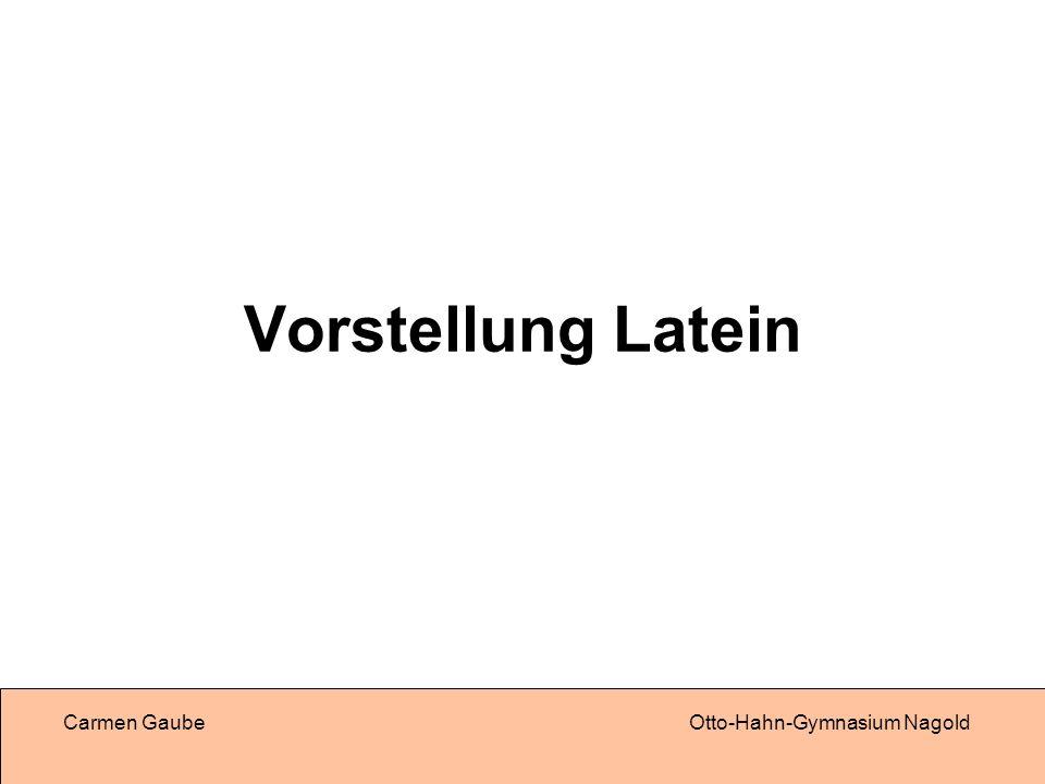 Carmen GaubeOtto-Hahn-Gymnasium Nagold Vorstellung Latein