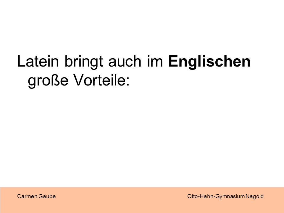 Carmen GaubeOtto-Hahn-Gymnasium Nagold Latein bringt auch im Englischen große Vorteile: