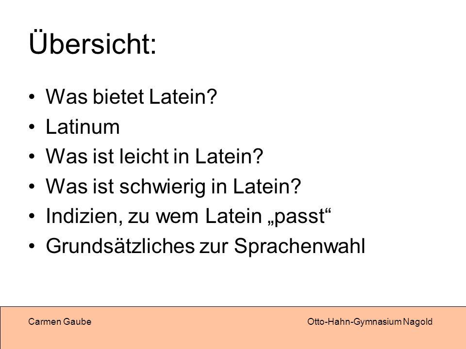 Carmen GaubeOtto-Hahn-Gymnasium Nagold Übersicht: Was bietet Latein.