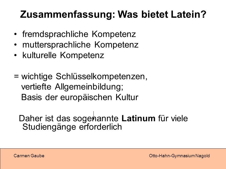 Carmen GaubeOtto-Hahn-Gymnasium Nagold Zusammenfassung: Was bietet Latein.