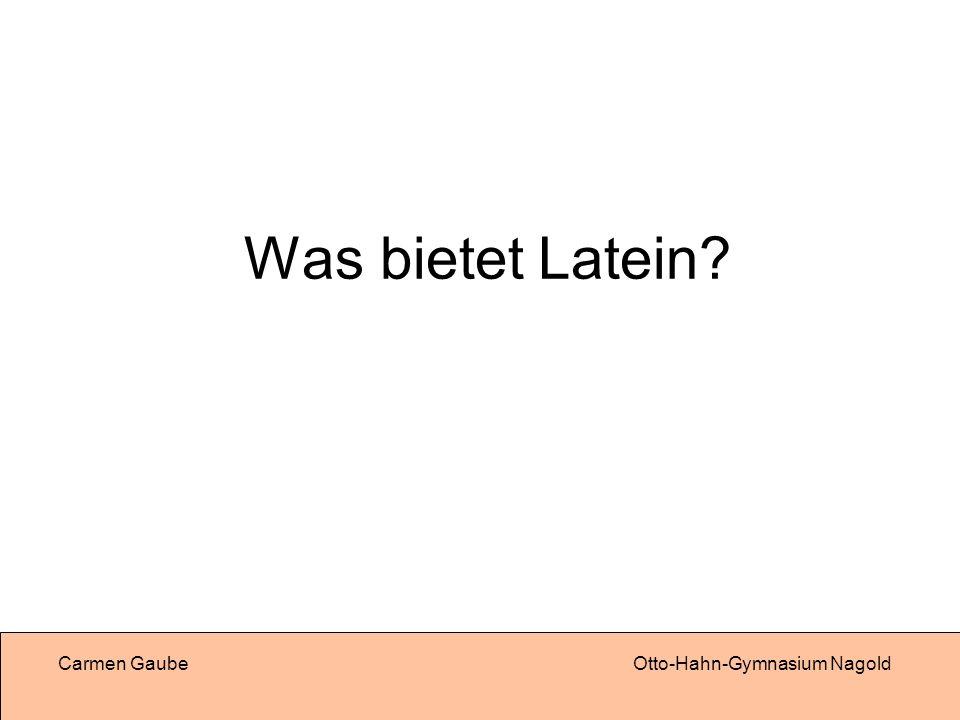 Carmen GaubeOtto-Hahn-Gymnasium Nagold Was bietet Latein?